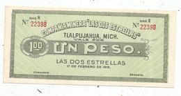 Billet, UN PESO, 1915, Mexique, Compania Minera Las Dos Estrellas , Tlalpujahua, Michoacan  , 2 Scans - Mexico