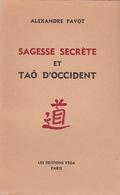 SAGESSE SECRÈTE ET TAÔ D'OCCIDENT D'ALEXANDRE PAVOT ED. LES ÉDITIONS VÉGA - Esotérisme