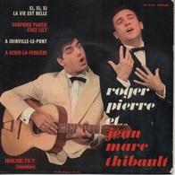 45T. Roger PIERRE Et Jean-Marc THIBAULT. Si, Si, Si La Vie Est Belle - A Joinville-Le-Pont - +2 - Humour, Cabaret