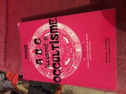 Papus Abc Illustre D'occultisme 7e Edition Ed Dangles Avec 219 Figures Et Tableaux - Esoterik