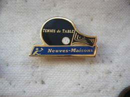 Pin's Club De Tennis De Table (ou Ping Pong) De Neuves-Maisons (Dépt 54) - Table Tennis