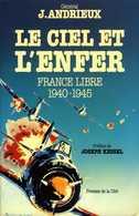 Guerre 39 45 : Le Ciel Et L'enfer (France Libre 1940 1945) Par Général Andrieux (ISBN 2258011361) - Oorlog 1939-45