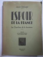 """Les Chantiers De La Jeunesse - """"Espoir De La France""""  Par Jean Delage - 1942 - ( Voir Annonce)     TBE - 1939-45"""