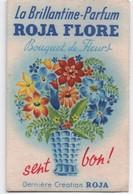 La Brillantine-Parfum ROJA FLORE/Bouquet De Fleurs Sent Bon/ / Vers 1930-50       PARF159 - Cartes Parfumées