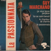 45T. Guy MARCHAND. La PASSIONNATA - Le Chanteur De Charme - Ca Vous Laisse Perplexe - La Rue Saint-Benoit - Other - French Music