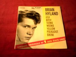 BRIAN HYLAND   °°  ITSY BITSY TEENIE WEENIE YELLOW POLKADOT BIKINI   + 3 TITRES - Other - English Music
