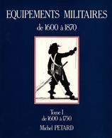 MICHEL PETARD EQUIPEMENTS MILITAIRES BUFFLETERIE MILITAIRE 1600 A 1870 TOME 1 - Equipment