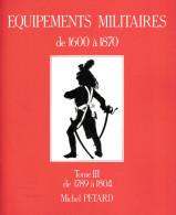 MICHEL PETARD EQUIPEMENTS MILITAIRES BUFFLETERIE MILITAIRE 1600 A 1870 TOME 3  1789 A 1804 - Equipment