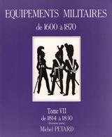 MICHEL PETARD EQUIPEMENTS MILITAIRES 1600 A 1870 BUFFLETERIE MILITAIRE TOME VII 1814 A 1830 - Equipment