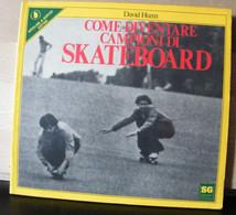MONDOSORPRESA, (LB20) COME DIVENTARE CAMPIONI DI SKATEBOARD 1978 DAVID HUNN SPERLING & KUPFER - Sports