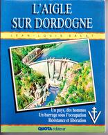 """L'AIGLE SUR DORDOGNE """"Le Barrage De La Résistance"""" SOURSAC (Corrèze) CHALVIGNAC (Cantal) Par J.L. SALAT Ed. Quotat 1987 - Guerre 1939-45"""