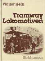 TRAMWAY LOKOMOTIVEN - WALTER HEFTI  ( EISENBAHN RAILWAYS LOCOMOTIVES ) - Eisenbahnverkehr