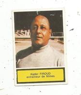 Chromos & Images , FOOTBALL 75/76 ,n° 208, Kader FIROUD , Entraineur De Nîmes - Alte Papiere