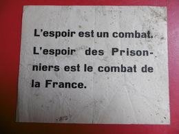 WW2 PROPAGANDE TRACT L ESPOIR EST UN COMBAT L ESPOIR DES PRISONNIERS ET LE COMBAT DE LA FRANCE  13.5 X 11 Cm - Documents Historiques
