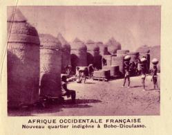Chromo, Image, Vignette : Afrique Occidentale Française, Nouveau Quartier Indigène De Bobo-Dioulasso (6 Cm Sur 7 Cm) - Unclassified