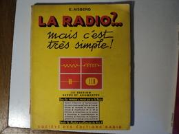 LA RADIO MAIS C EST TRES SIMPLE. 1960. PAR E. AISBERG AUX EDITIONS RADIO  25ー EDITION REVUE ET AUGMENTEE. NOMBREUX SCHE - Bricolage / Técnico