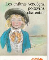 LES ENFANTS VENDEENS, POITEVINS, CHARENTAIS, Texte Et Dessins De Marie-Claude MONCHAUX, OUEST-FRANCE 1978 - Poitou-Charentes
