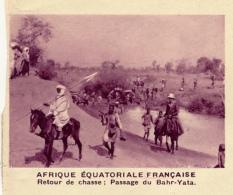 Chromo, Image, Vignette : Afrique Equatoriale Française, Retour De Chasse, Passage Du Bahr-Yata (6 Cm Sur 7 Cm) - Unclassified