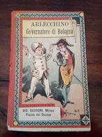 Libretto Commedia Arlecchino Governatore Di Bologna Editore Gussoni Milano Fine -800 - Books, Magazines, Comics