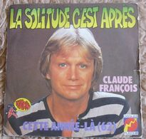 45 TOURS CLAUDE FRANCOIS --  LA SOLITUDE CEST APRES - Vinyl Records