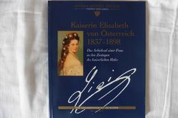 Kaiserin Elisabeth Von Oesterreich - Eine Dokumentation Mit 130 Bildern - Sissi Sisi Elisabeth D'Autriche Austria - Biographies & Mémoires