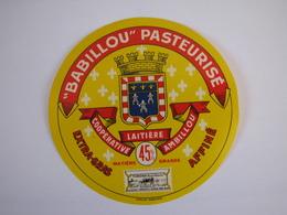 Etiquette De Fromage BABILLOU PASTEURISE Fabriqué En INDRE Et LOIRE 45% - Cheese