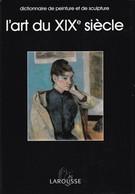 Dictionnaire De L'art Du 19 ème Siecle - Larousse - Dictionnaires