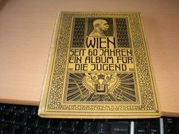 Wien Seit  60 Jahren Ein Album Fur Die Jugend 1908 Kaiser Franz Josef I 96 Pages - Libri, Riviste, Fumetti