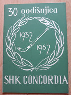 30 GODIŠNJICA SHK CONCORDIA 1932 - 1962, FOOTBALL CLUB - Books