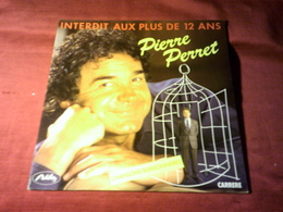 PIERRE  PERRET ° INTERDIT AUX PLUS DE 12 ANS   CHANSONS BUISSONNIERES - Vinyl Records