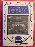 Divertissements Sports Et Jeux Des Rois De France. Henty Carré. Gallimard Nrf 1937 - Books, Magazines, Comics