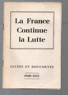 (39-45, Résistance) La France Continue La Lutte ...textes Et Documents 1940-43 (PPP9288) - Documenti Storici