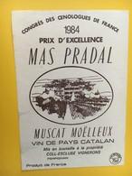 8886 - Congrés Des Oenologues De France 1984 Prix D'excellence Mas Pradal Muscat Moëlleux Pays Catalan - Etiquettes
