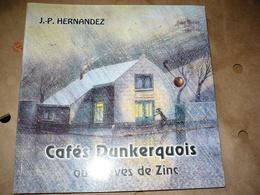 CAFES DUNKERQUOIS OU BREVES DE ZINC JP HERNANDEZ DUNKERQUE MALO PETITE SYNTHE ROSENDAEL LEFFRINCKOUCKE VOIR PHOTOS - Picardie - Nord-Pas-de-Calais