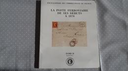 La Poste Ferroviaire De Ses Débuts à 1870 Tome II Fascicule 1 Académie De Philatélie - Ferrocarriles