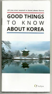 GOOD THINGS To KNOW ABOUT KOREA. 2018  LIVRET 34 PAGES .  état Neuf - Exploration/Voyages