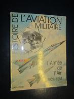 Histoire De L'aviation Militaire - L'armée De L'air 1928- 1981   - Lavauzelle -1981 - Aviation