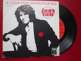 """DISQUE Vinyle 45 T - JULIEN CLERC  """" Le Coeur Trop Grand Pour Moi - Je Suis Mal """" 1976 - TBE - Vinyl Records"""