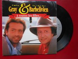 """DISQUE Vinyle 45 T - Félix GRAY & Didier BARBELIVIEN """" à Toutes Les Filles - Et Instrumental """" 1990 - TBE - Vinyles"""