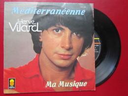 """DISQUE Vinyle 45 T - HERVE VILARD """" Méditerranéenne - Ma Musique """" 1983 - TBE - Vinyl Records"""