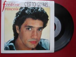 """DISQUE Vinyle 45 T - FREDERIC FRANCOIS """" C'est Toi Qui Pars - Envoyez-nous Chapin """" 1990 - TBE - Vinyl Records"""
