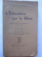 L'EDUCATION PAR LA MERE - Livre De 1929 - De Anne Marie COUVREUR - 218 Pages - 22 Photos - Religion