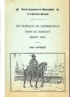Les Bureaux De Distribution Dans Le Hainaut Avant 1849 Par J. Leveque 125 Pages - Philatelie Und Postgeschichte