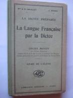 Livre - LA LANGUE FRANCAISE PAR LA DICTEE De 1923 - Cours Moyen - Librairie GEDALGE - 236 Pages - 18 Photos - Old Paper