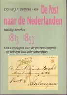 De Post NAAR De Nederlanden Par Cl. Delbeke 588 Pages Hardbound - Philatelie Und Postgeschichte