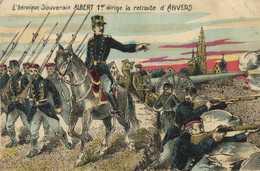 Militaria L' Héroique Souverain ALBERT 1er Dirige La Retraite D'ANVERS   Colorisée RV - Patriotic