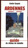Emile ENGELS - Ardennes 1944-1945 - Guide Du Champ De Bataille. - Guerre 1939-45