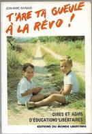 T'ARE TA GUEULE A LA REVO ! Dires Et Agirs D'éducations Libertaires - BIBLIOTHEQUE ANARCHISTE - Cultural