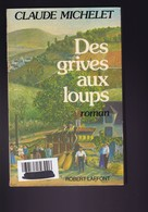 Claude Michelet - Des Grives Aux Loups - Laffont - TBE - Livres, BD, Revues