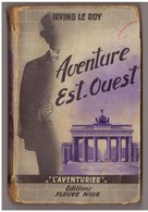 Fleuve Noir L'Aventurier N° 5 : Aventure Est-Ouest. Irving Le Roy - Aventure